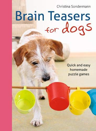 Brain Teasers for Dogs: Quick, very affordable and easy puzzle games to entertain dogs of all ages: Quick and Easy…