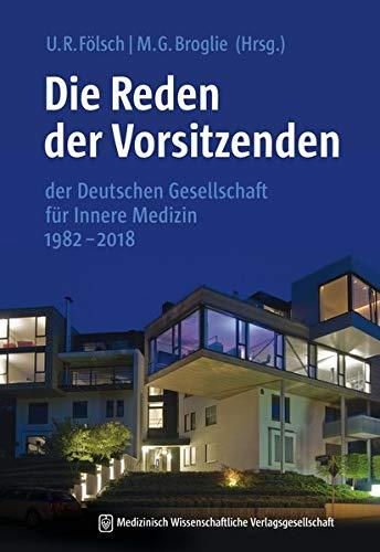 Deutsche Gesellschaft für Innere Medizin. Die Reden der Vorsitzenden 1982 – 2018: 3., aktualisierte und erweiterte Auflage