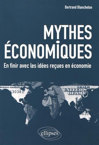 Mythes Économiques par Bertrand Blancheton