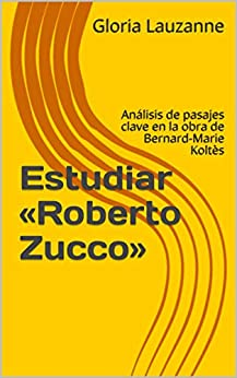Estudiar «roberto Zucco»: Análisis De Pasajes Clave En La Obra De Bernard-marie Koltès por Gloria Lauzanne epub