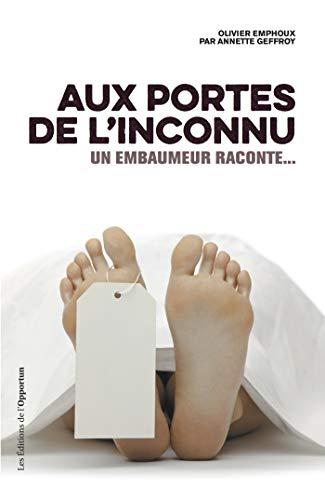 Aux portes de l'inconnu - Un embaumeur raconte: Un embaumeur raconte… (HORS COLL) par Olivier Emphoux