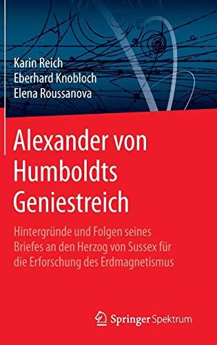 Alexander von Humboldts Geniestreich: Hintergründe und Folgen seines Briefes an den Herzog von Sussex für die Erforschung des Erdmagnetismus