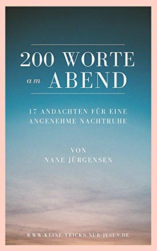 200 Worte am Abend: 17 Andachten für eine angenehme Nachtruhe