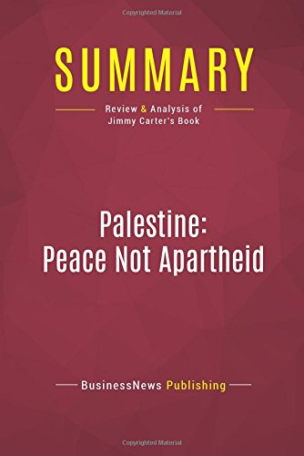 Summary: Palestine: Peace Not Apartheid: Review and Analysis of Jimmy Carter's Book (Jimmy Carter Apartheid)
