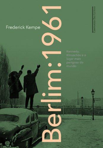 Berlim 1961. Kennedy, Khruschóv e O Lugar Mais Perigoso do Mundo (Em Portuguese do Brasil)