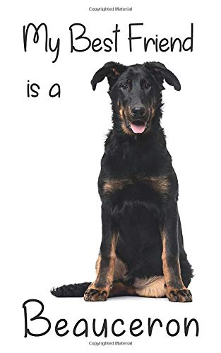 "My best Friend is a Beauceron: 8"" x 5"" Blank lined Journal Notebook 120 College Ruled Pages (Best Friends)"
