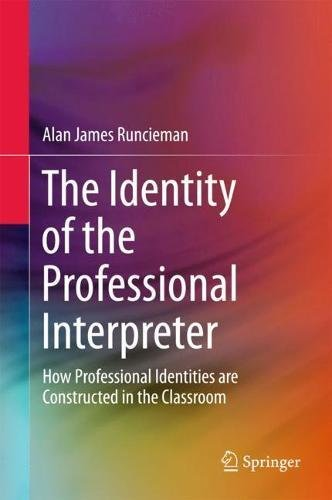 The Identity of the Professional Interpreter: How Professional Identities are Constructed in the Classroom
