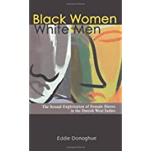 Black Women/White Men: The Sexual Exploitation of Female Slaves in the Danish West Indies