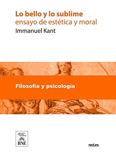 Lo bello y lo sublime ensayo de estetica y moral por Immanuel Kant