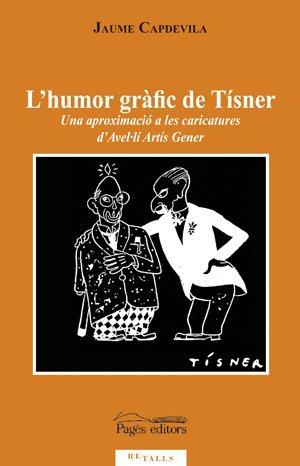 L'humor gràfic de Tísner: Una aproximació a les caricatures d'Avel·lí Artís Gener (Retalls, Band 9)
