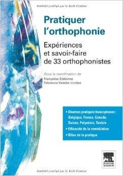 Pratiquer l'orthophonie: Expériences et savoir-faire de 33 orthophonistes de Françoise Estienne ,Fabienne Vander Linden ( 4 avril 2012 )