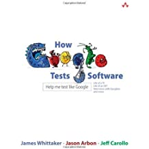How Google Tests Software 1st (first) Edition by Whittaker, James A., Arbon, Jason, Carollo, Jeff [2012]