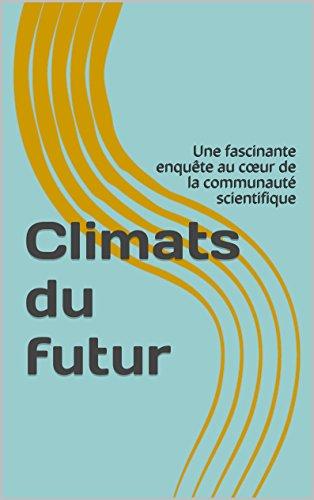 Climats du futur: Une fascinante enquête au cœur de la communauté scientifique por Gaëtan Dübler