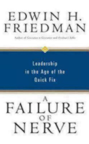 A Failure of Nerve: Leadership in the Age of the Quick Fix by Friedman, Edwin H. (2007) Paperback