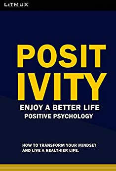 Positivity: Enjoy A Better Life. How To Transform Your Mindset And Live A Healthier Life. Positive Psychology (English Edition) di [Odame, Paul, Jubi, Gloria]