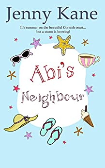 Abi's Neighbour: This year's PERFECT summer escape! by [Kane, Jenny]