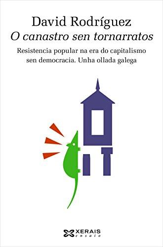 O canastro sen tornarratos: Resistencia popular na era do capitalismo sen democracia. Unha ollada galega (Obras De Referencia - Ensaio)
