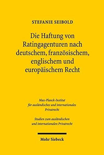 Die Haftung von Ratingagenturen nach deutschem, französischem, englischem und europäischem Recht (Studien zum ausländischen und internationalen Privatrecht, Band 367)
