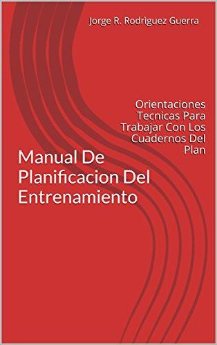 Manual De Planificacion Del Entrenamiento: Orientaciones Tecnicas Para Trabajar Con Los Cuadernos Del Plan (Entrenador Deportivo nº 2) por Jorge R. Rodrìguez Guerra