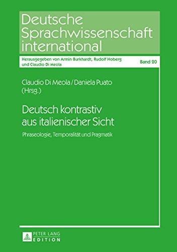 Deutsch kontrastiv aus italienischer Sicht: Phraseologie, Temporalitaet und Pragmatik (Deutsche Sprachwissenschaft international 20)