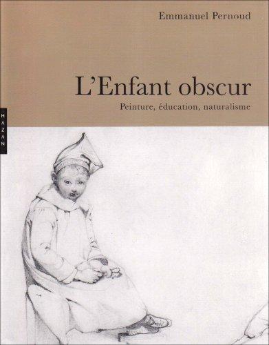 L'Enfant obscur : Peinture, éducation, naturalisme