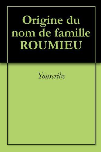 Origine du nom de famille ROUMIEU (Oeuvres courtes)
