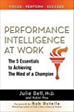 Performance Intelligence at Work: The Five Essentials to Achieving the Mind of a Champion [ PERFORMANCE INTELLIGENCE AT WORK: THE FIVE ESSENTIALS TO ACHIEVING THE MIND OF A CHAMPION ] By Bell, Julie Ness ( Author )Jul-01-2009 Hardcover