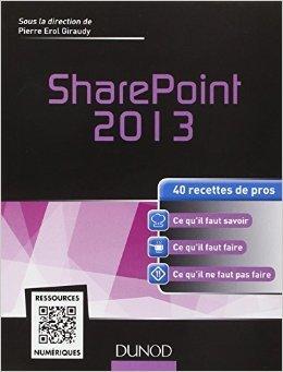 SharePoint 2013 - 40 recettes de pros de Nabil Babaci ,Jean-Luc Boucho ,Pierre Erol Giraudy ( 26 fvrier 2014 )