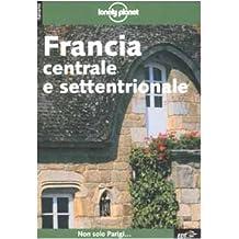 Lonely Planet: Francia Centrale e Settentrionale (Lp Italien)