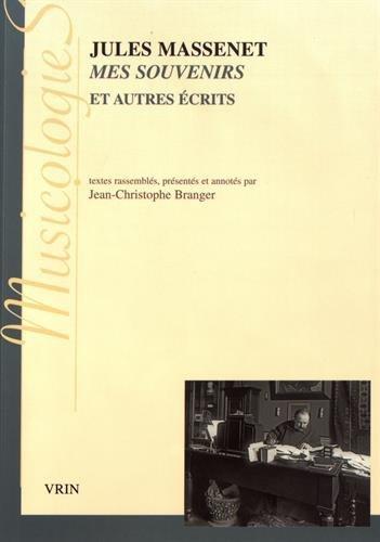Mes Souvenirs Et Autres Ecrits (Musicologies) par Jules Massenet