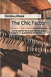 The Chic Factor: Come vestirsi bene spendendo poco e avere un guardaroba da favola
