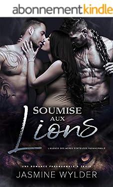 Soumise aux Lions: Une Romance Paranormale à Trois (L'Agence des Mères Porteuses Paranormale t. 2)
