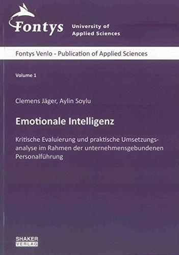 Emotionale Intelligenz: Kritische Evaluierung und praktische Umsetzungsanalyse im Rahmen der unternehmensgebundenen Personalführung (Fontys Venlo - Publication of Applied Sciences)