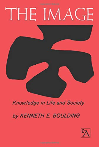 The Image: Knowledge in Life and Society (Ann Arbor Paperbacks) por Kenneth E. Boulding