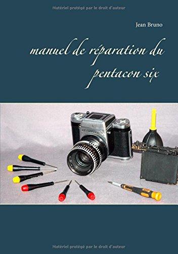 Manuel de réparation du Pentacon six par Jean Bruno