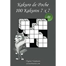 Kakuro de Poche - N°1: 100 Kakuros 7 x 7 - à emporter partout - Format poche (A6 - 10.5 x 15 cm)