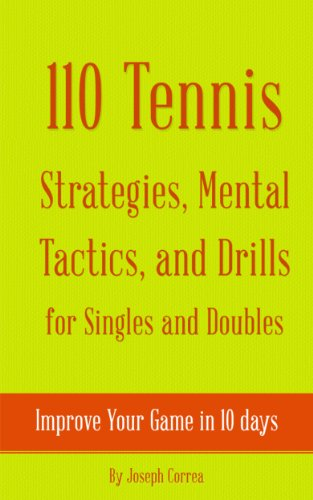 110 Tennis Strategies, Mental Tactics, and Drills for Singles and Doubles: Improve Your Game in 10 Days (English Edition) por Joseph Correa (Certified Professional Tennis Coach)