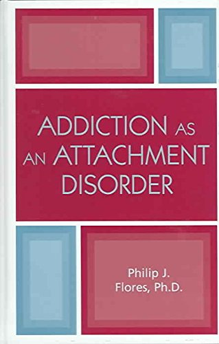 [Addiction as an Attachment Disorder] (By: Philip J. Flores) [published: August, 2004]