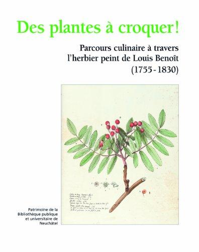 Des plantes à croquer ! : Parcours culinaire à travers l'herbier peint de Louis Benoît (1755-1830)