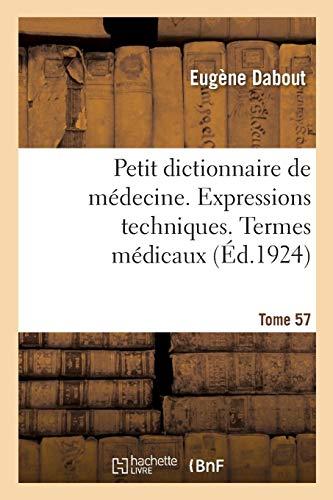 Petit dictionnaire de médecine. Expressions techniques. Termes médicaux