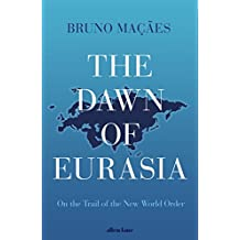 The Dawn of Eurasia: On the Trail of the New World Order