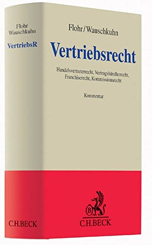 Vertriebsrecht: Handelsvertreterrecht, Vertragshändlerrecht, Franchiserecht, Kommissionsrecht (Grauer Kommentar)