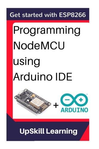 ESP8266: Programming NodeMCU Using Arduino IDE - Get Started With ESP8266