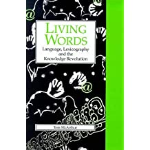 [(Living Words : Language, Lexicography and the Knowledge Revolution)] [By (author) Tom McArthur ] published on (January, 1999)