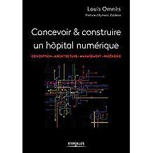 Concevoir et réaliser un hôpital numérique: Conception - Architecture - Management - Ingénierie.
