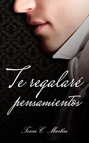 Te regalaré pensamientos por Tessa C. Martín