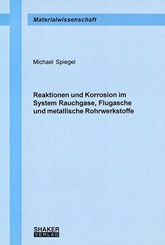 Reaktionen und Korrosion im System Rauchgase, Flugasche und metallische Rohrwerkstoffe (Berichte aus der Materialwissenschaft)