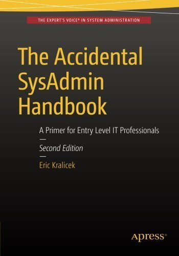 The Accidental SysAdmin Handbook: A Primer for Early Level IT Professionals by Eric Kralicek (2016-01-29)