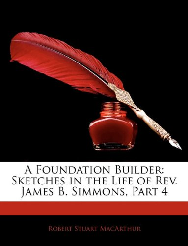 A Foundation Builder: Sketches in the Life of Rev. James B. Simmons, Part 4
