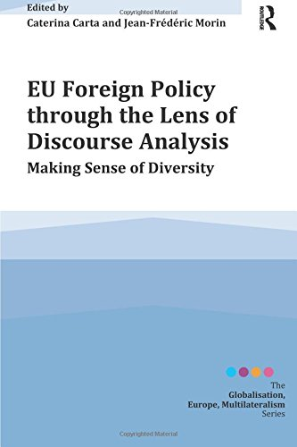 EU Foreign Policy through the Lens of Discourse Analysis (Globalisation, Europe, Multilateralism Series)
